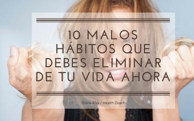 10 Malos Hábitos Que Debes Eliminar de Tu Vida Ahora